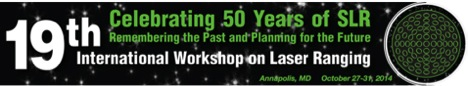 Celebrating 50 Years of SLR | Remembering the Past and Planning for the Future |19th International Workshop on Laser Ranging | Annapolis | October 27-31, 2014